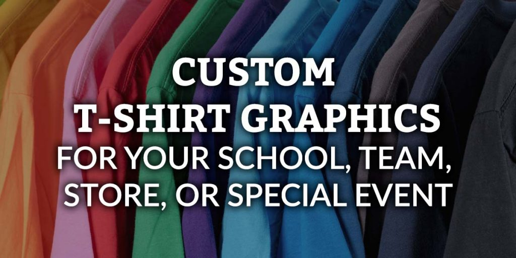custom t-shirt graphics for school, team, store, special events